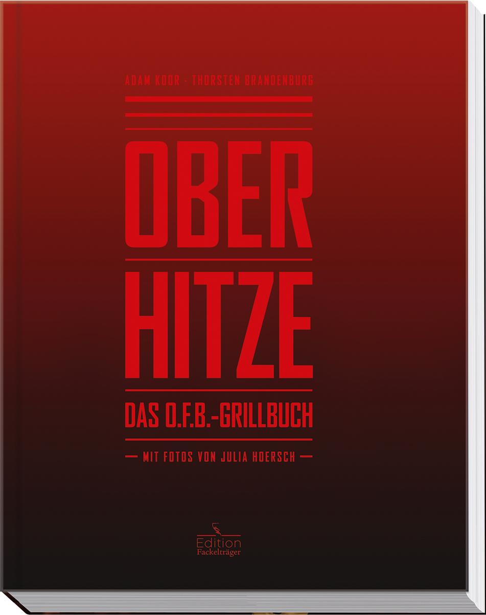 OBERHITZE - Das O.F.B. - Grillbuch